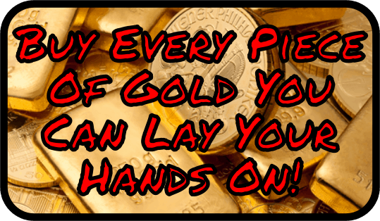 Buy Every Piece Of Gold You Can Lay Your Hands On