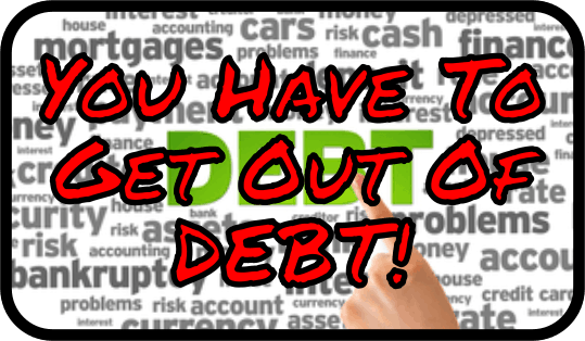 You Have To Get Out Of Debt